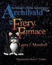 Archibald and the Fiery Furnace (Archibald's Bible Adventures, Book 1)