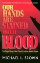 Our Hands are Stained with Blood - Michael L. Brown