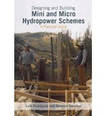 Designing and Building Mini and Micro Hydro Power Schemes