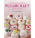 International School of Sugarcraft: Book One Beginners