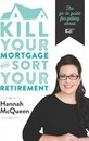 Kill Your Mortgage & Sort Your Retirement