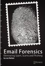 E-mail Forensics: Eliminating Spam, Scams and Phishing