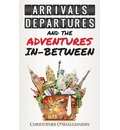 Arrivals, Departures and the Adventures in-Between