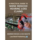 A Practical Guide to Noise Induced Hearing Loss Claims