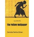 The Yellow Wallpaper Illustrated - Charlotte Perkins Gilman